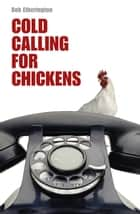 Cold Calling for Chickens ebook by Bob Etherington