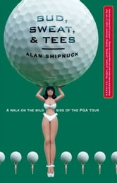 Bud, Sweat, And Tees - Hootie, Martha, and the Masters of the Universe ebook by Alan Shipnuck