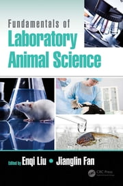 Fundamentals of Laboratory Animal Science eBook by Enqi Liu, Jianglin Fan