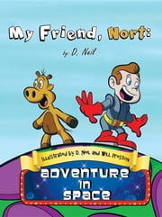 My Friend Nort Adventure in Space ebook by D. Neil