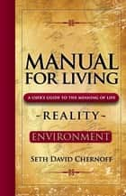 Manual For Living: REALITY - ENVIRONMENT ebook by Seth David Chernoff