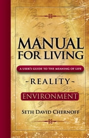 Manual For Living: REALITY - ENVIRONMENT - A User's Guide to the Meaning of Life ebook by Seth David Chernoff