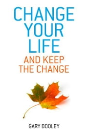 Change Your Life, and Keep the Change ebook by Gary Dooley