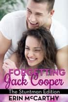 Forgetting Jack Cooper: The Stuntman Edition eBook by Erin McCarthy