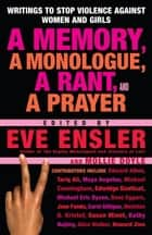 A Memory, a Monologue, a Rant, and a Prayer - Writings to Stop Violence Against Women and Girls ebook by Eve Ensler