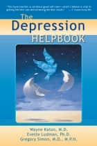 The Depression Helpbook ebook by Wayne Katon, MD,Evette Ludman, PhD,Gregory Simon, MD, MPH