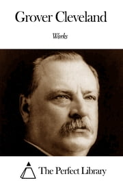 Works of Grover Cleveland ebook by Grover Cleveland