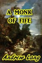 A Monk of Fife ebook by Andrew Lang