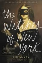 The Witches of New York - A Novel Ebook di Ami McKay