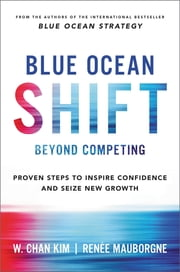 Blue Ocean Shift - Beyond Competing - Proven Steps to Inspire Confidence and Seize New Growth ebook by Renee Mauborgne, W. Chan Kim
