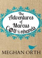 The Adventures of Marcus Cottonhands - Novella ebook by Meghan Orth