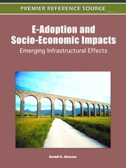 E-Adoption and Socio-Economic Impacts - Emerging Infrastructural Effects ebook by Sushil K. Sharma