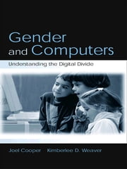 Gender and Computers - Understanding the Digital Divide ebook by Joel Cooper,Kimberlee D. Weaver