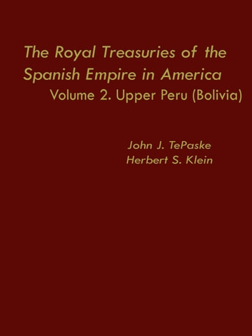 The Royal Treasuries of the Spanish Empire in America - Vol. 2: Upper Peru (Bolivia) ebook by