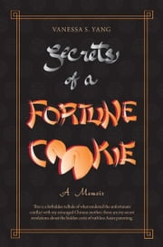 Secrets of a Fortune Cookie - A Memoir ebook by Vanessa S. Yang