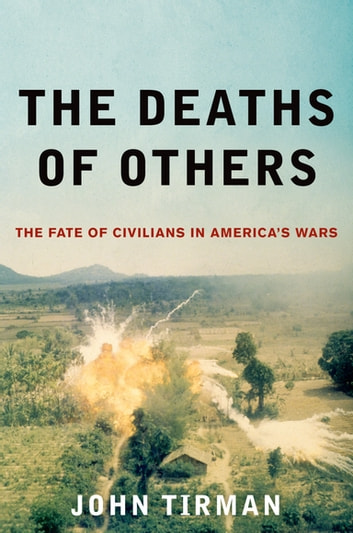 The Deaths of Others - The Fate of Civilians in America's Wars ebook by John Tirman