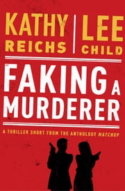 Faking a Murderer ebook by Kathy Reichs, Lee Child