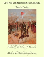 Civil War and Reconstruction in Alabama ebook by Walter L. Fleming