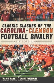 Classic Clashes of the Carolina-Clemson Football Rivalry - A State of Diunion ebook by Travis Haney,Larry Williams