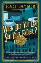 When Did You Last See Your Father? ebook by Jodi Taylor