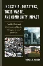 Industrial Disasters, Toxic Waste, and Community Impact ebook by Francis O. Adeola