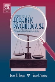 Introduction to Forensic Psychology: Issues and Controversies in Crime and Justice ebook by Arrigo, Bruce A.