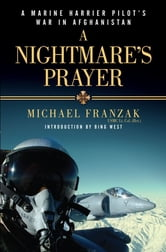 A Nightmare's Prayer - A Marine Harrier Pilot's War in Afghanistan ebook by Michael Franzak