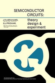Semiconductor Circuits - Theory, Design and Experiment ebook by J. R. Abrahams, G. J. Pridham, N. Hiller