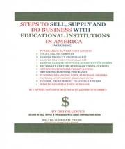 Steps To Sell, Supply and Do Business With Educational Institutions in America ebook by Obi Orakwue