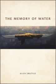 The Memory of Water ebook by Allen Smutylo