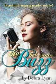 The Bel Canto Buzz ebook by Debra Lynn