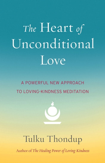 The heart of unconditional love ebook by tulku thondup the heart of unconditional love a powerful new approach to loving kindness meditation ebook fandeluxe Choice Image