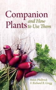 Companion Plants and How to Use Them ebook by Helen Philbrick,Richard B. Gregg