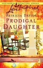Prodigal Daughter ebook by Patricia Davids
