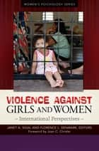 Violence Against Girls and Women: International Perspectives [2 volumes] ebook by Janet A. Sigal,Florence L. Denmark,Janet A. Sigal,Florence L. Denmark