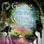 Gone With the Witch audiobook by Heather Blake