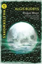 Rogue Moon ebook by Algis Budrys