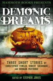 Mammoth Books presents Demonic Dreams - Three Stories by Christopher Fowler, Robert Shearman and Norman Partridge ebook by Christopher Fowler,Robert Shearman,Norman Partridge