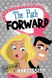 Surviving A Narcissist: The Path Forward ebook by Lisa Scott