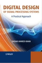 Digital Design of Signal Processing Systems ebook by Shoab Ahmed Khan