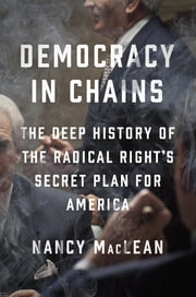 Democracy in Chains - The Deep History of the Radical Right's Secret Plan for America ebook by Nancy MacLean