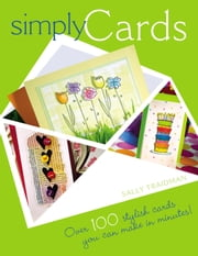 Simply Cards: Over 100 Stylish Cards You Can Make in Minutes ebook by Traidman, Sally