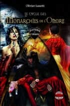 Le Cycle des Monarchies de l'Ombre ebook by Olivier Lusetti