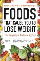 Foods That Cause You to Lose Weight ebook by Neal Barnard, M.D.