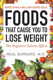 Foods That Cause You to Lose Weight - The Negative Calorie Effect ebook by Neal Barnard, M.D.