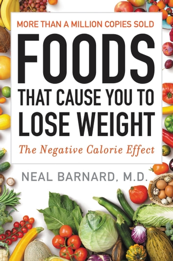 Foods That Cause You to Lose Weight - The Negative Calorie Effect ebook by Neal Barnard M.D.