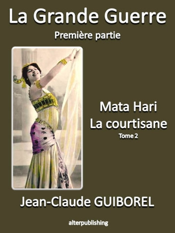 La Grande Guerre 1 : Mata Hari, la courtisane (Tome 2) eBook by Jean-Claude Guiborel