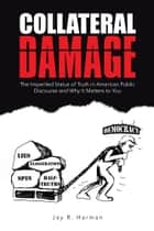 Collateral Damage ebook by Jay R. Harman