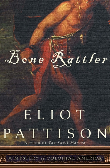 Bone Rattler - A Mystery of Colonial America ebook by Eliot Pattison