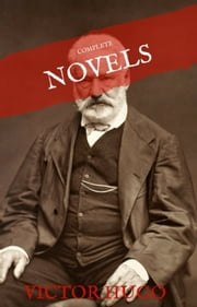 Victor Hugo: The Complete Novels (House of Classics) ebook by Victor Hugo, House of Classics